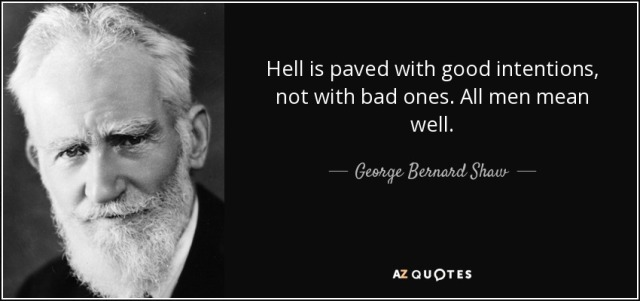 quote-hell-is-paved-with-good-intentions-not-with-bad-ones-all-men-mean-well-george-bernard-shaw-58-32-60